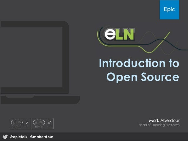 Introduction to Open Source Mark Aberdour Head of Learning Platforms @epictalk @maberdour