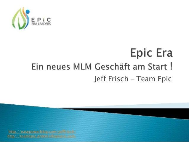 Jeff Frisch – Team Epic  http://easypowerblog.com/jefffrisch/ http://teamepic.preenrollepicera.com/