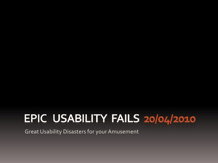 EPIC   Usability  FAILs  20/04/2010<br />Great Usability Disasters for your Amusement<br />