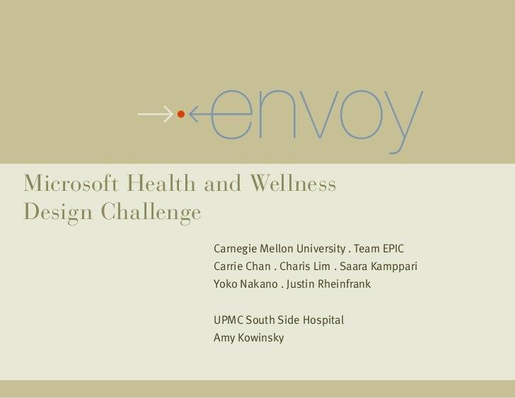 Microsoft Health and WellnessDesign Challenge                 Carnegie Mellon University . Team EPIC                 Carri...