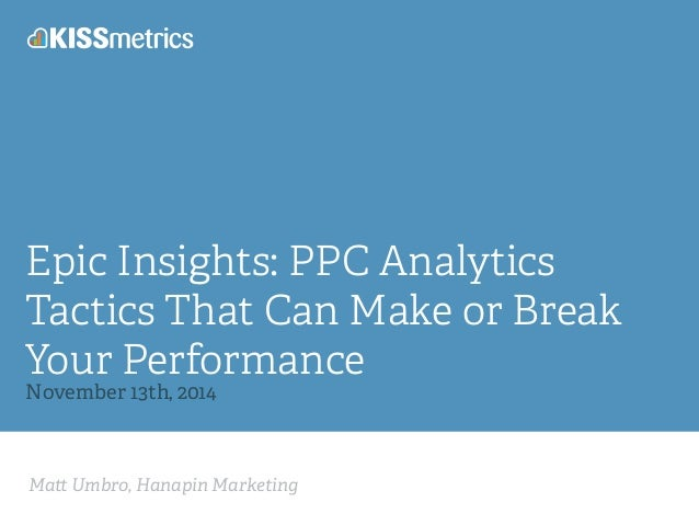 Epic Insights: PPC Analytics  Tactics That Can Make or Break  Your Performance  November 13th, 2014  Ma! Umbro, Hanapin Ma...