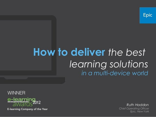 How to deliver the best       learning solutions         in a multi-device world                          Ruth Haddon     ...