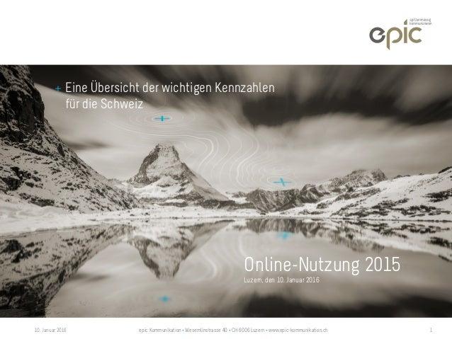 10. Januar 2016 epic Kommunikation + Wesemlinstrasse 40 + CH 6006 Luzern + www.epic-kommunikation.ch 1 Eine Übersicht der ...