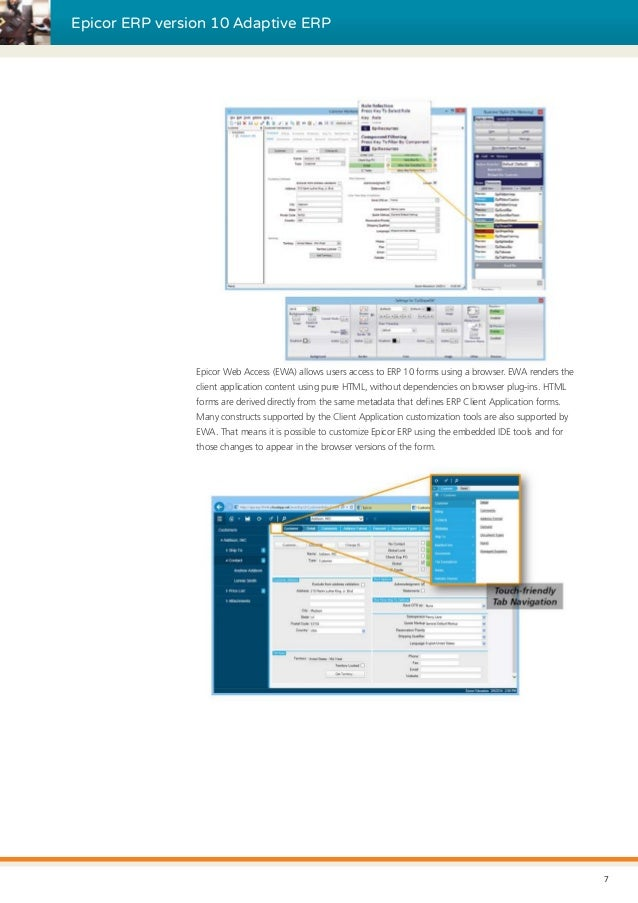 Epicor ERP version 10 Adaptive ERP Epicor Web Access (EWA) allows users access to ERP 10 forms using a browser. EWA render...