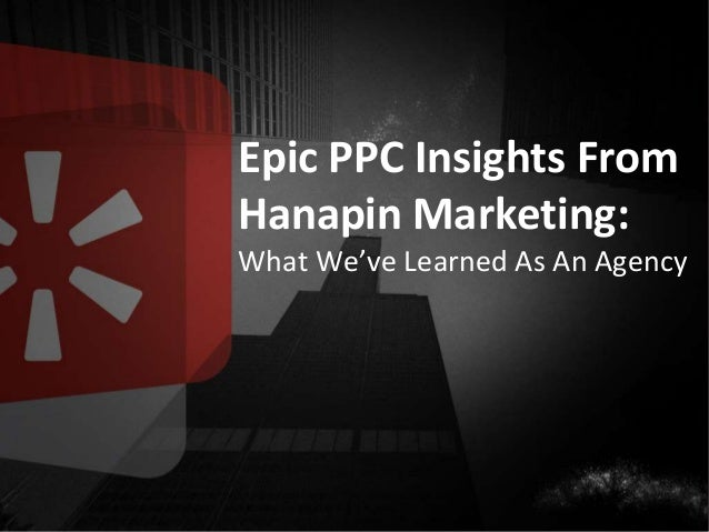 #thinkppc Epic PPC Insights From Hanapin Marketing: What We've Learned As An Agency