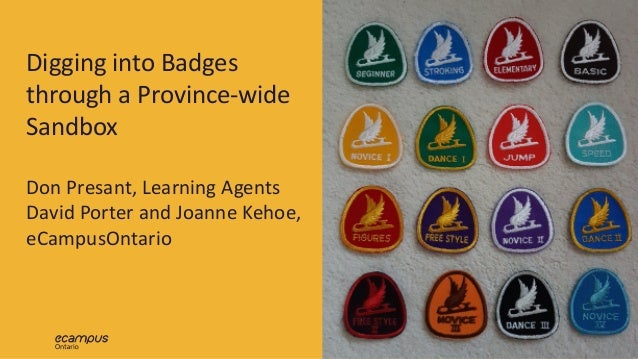 1 Digging	into	Badges	 through	a	Province-wide	 Sandbox Don	Presant,	Learning	Agents David	Porter	and	Joanne	Kehoe,	 eCamp...