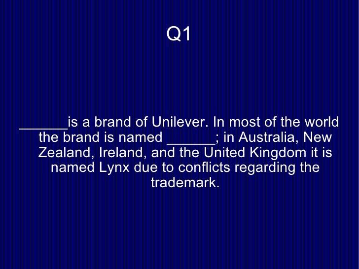 Q1 ______is a brand of Unilever. In most of the world the brand is named ______; in Australia, New Zealand, Ireland, and t...