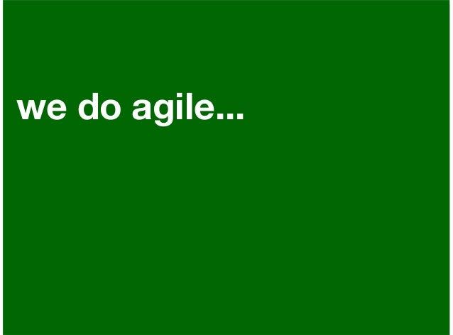 we do agile...
