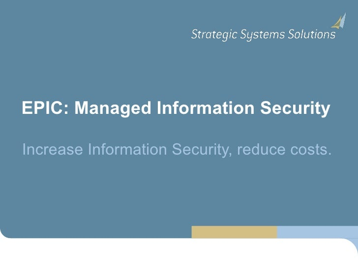 EPIC: Managed Information Security Increase Information Security, reduce costs.