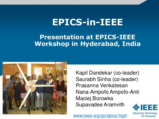 EPICS-in-IEEE Presentation at EPICS-IEEEWorkshop in Hyderabad, India           Kapil Dandekar (co-leader)           Saurab...