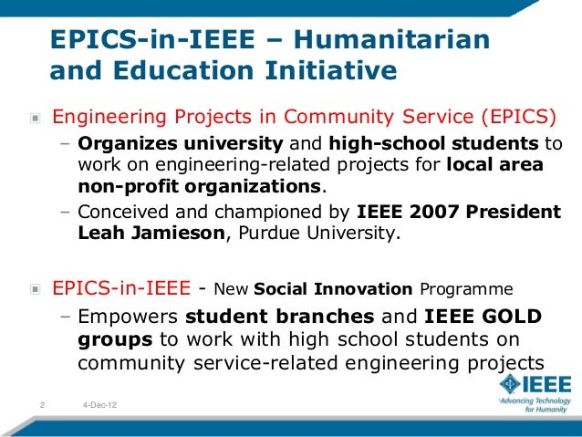 EPICS-in-IEEE – Humanitarian    and Education Initiative    Engineering Projects in Community Service (EPICS)    – Organiz...