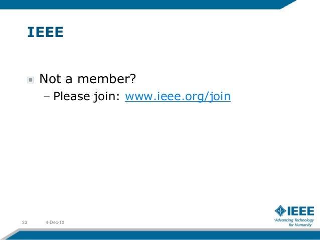 IEEE      Not a member?      – Please join: www.ieee.org/join33     4-Dec-12