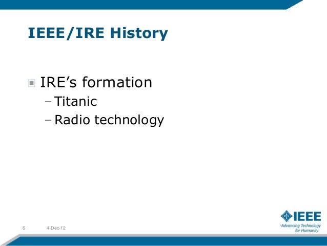 IEEE/IRE History     IRE's formation     – Titanic     – Radio technology6     4-Dec-12