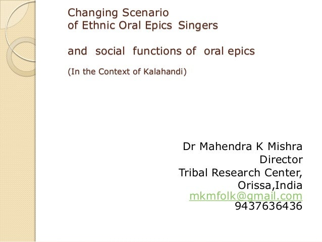 Changing Scenarioof Ethnic Oral Epics Singersand social functions of oral epics(In the Context of Kalahandi)Dr Mahendra K ...