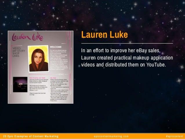 20 Epic Examples of Content Marketing epiccontentmarketing.com #epiccontent Lauren Luke In an effort to improve her eBay s...