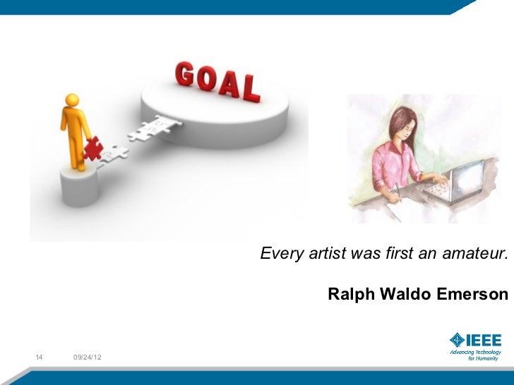 Every artist was first an amateur.                         Ralph Waldo Emerson14   09/24/12