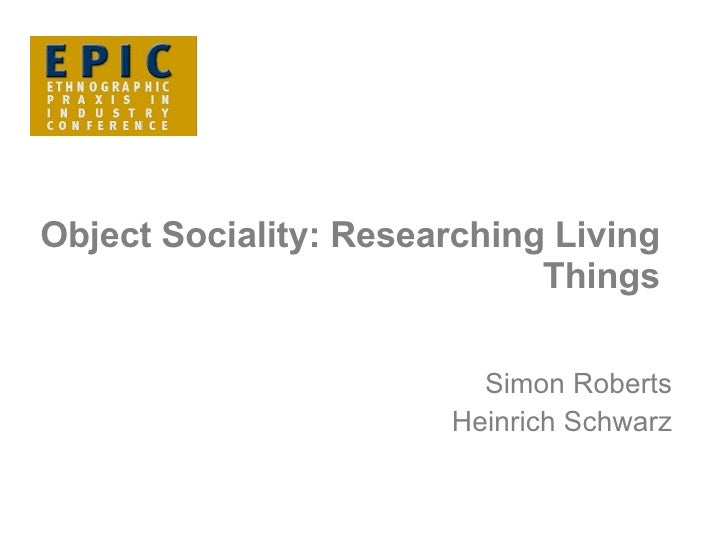Object Sociality: Researching Living Things Simon Roberts Heinrich Schwarz