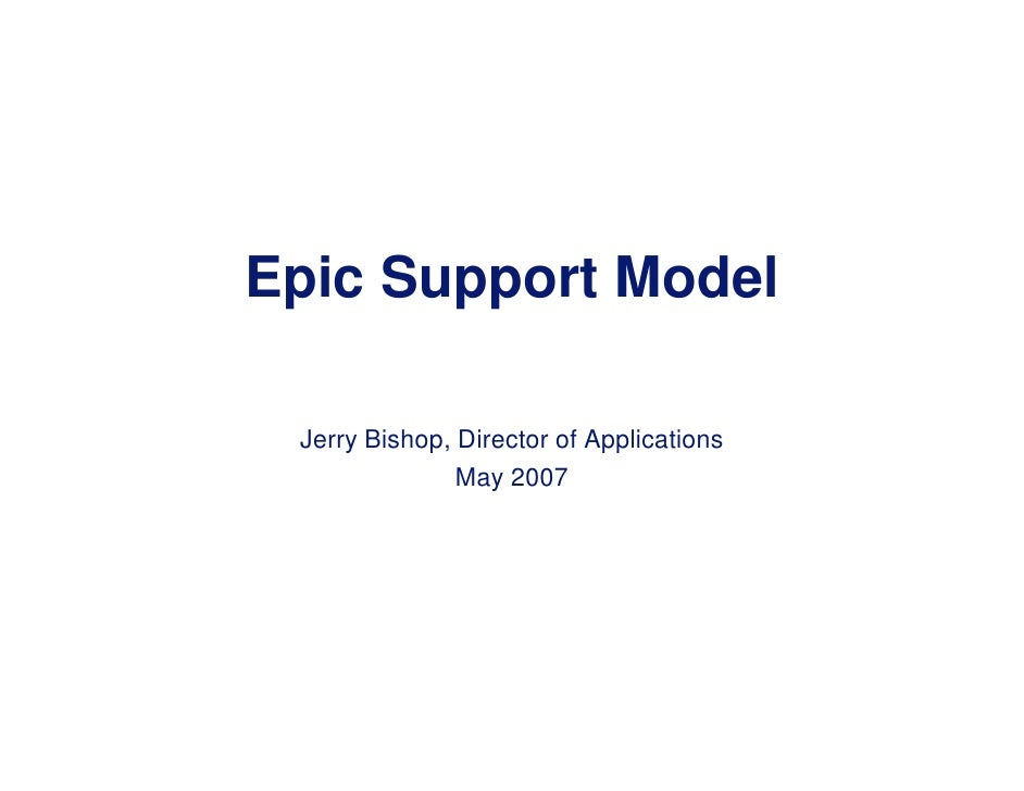 Epic Support Model<br />Jerry Bishop, Director of Applications<br />May 2007<br />