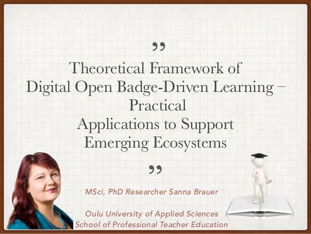 MSci, PhD Researcher Sanna Brauer Oulu University of Applied Sciences School of Professional Teacher Education Theoretical...