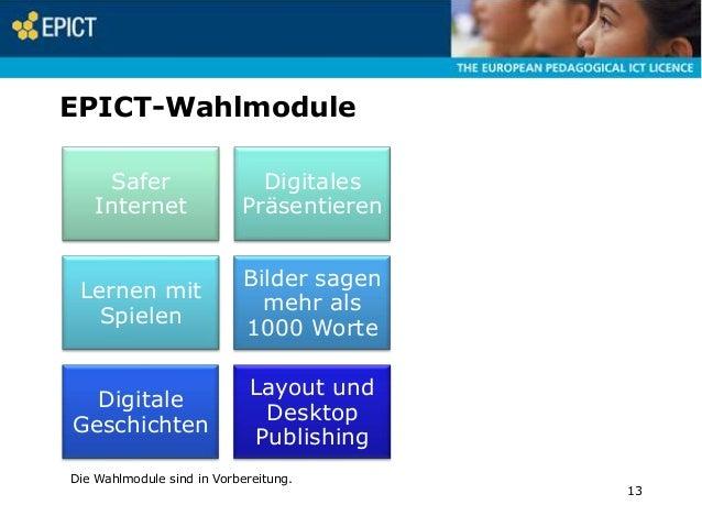 EPICT-Wahlmodule Safer Internet  Digitales Präsentieren  Lernen mit Spielen  Bilder sagen mehr als 1000 Worte  Digitale Ge...