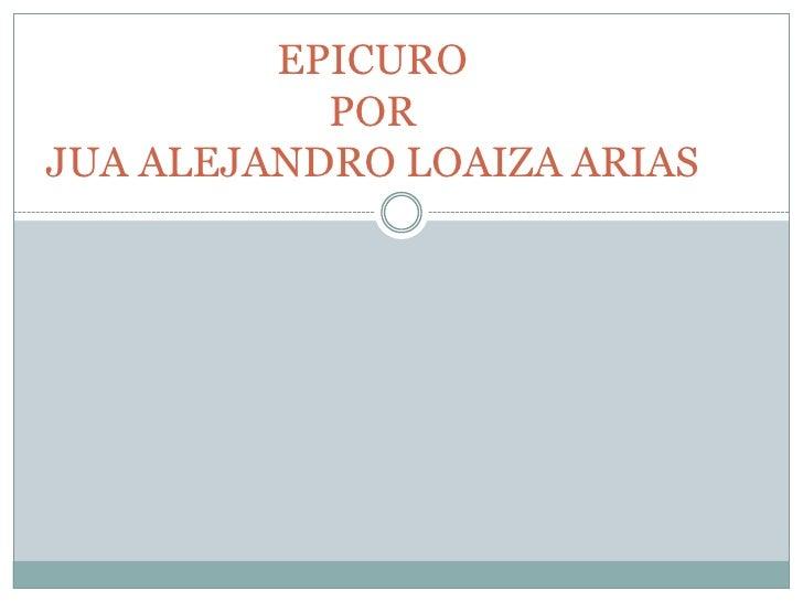 EPICUROPOR JUA ALEJANDRO LOAIZA ARIAS<br />