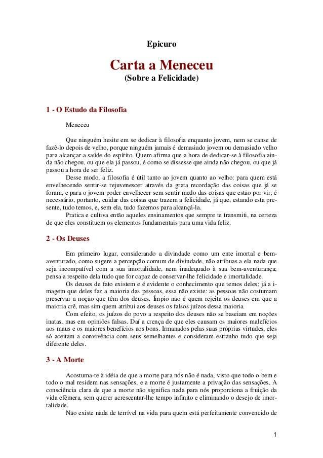 1 Epicuro Carta a Meneceu (Sobre a Felicidade) 1 - O Estudo da Filosofia Meneceu Que ninguém hesite em se dedicar à filoso...