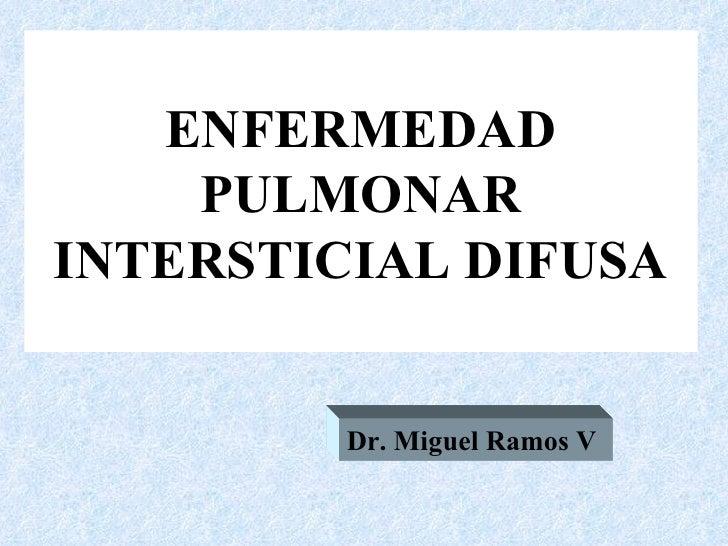 ENFERMEDAD    PULMONARINTERSTICIAL DIFUSA         Dr. Miguel Ramos V