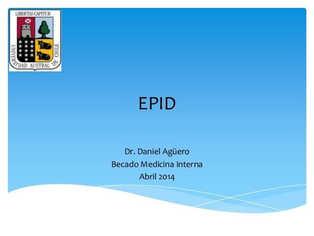 EPID  Dr. Daniel Agüero  Becado Medicina Interna  Abril 2014