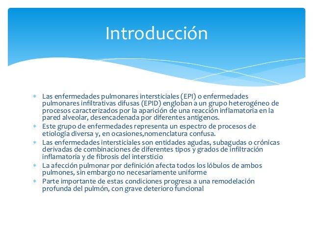 Introducción   Las enfermedades pulmonares intersticiales (EPI) o enfermedades  pulmonares infiltrativas difusas (EPID) e...