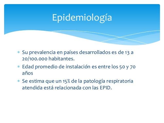 Epidemiología   Su prevalencia en países desarrollados es de 13 a  20/100.000 habitantes.   Edad promedio de instalación...