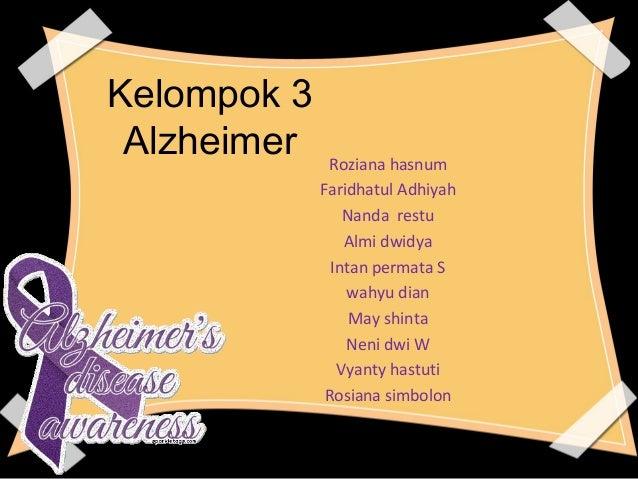 Kelompok 3 Alzheimer    Roziana hasnum             Faridhatul Adhiyah                 Nanda restu                 Almi dwi...