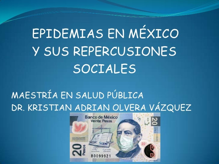 EPIDEMIAS EN MÉXICO   Y SUS REPERCUSIONES         SOCIALESMAESTRÍA EN SALUD PÚBLICADR. KRISTIAN ADRIAN OLVERA VÁZQUEZ