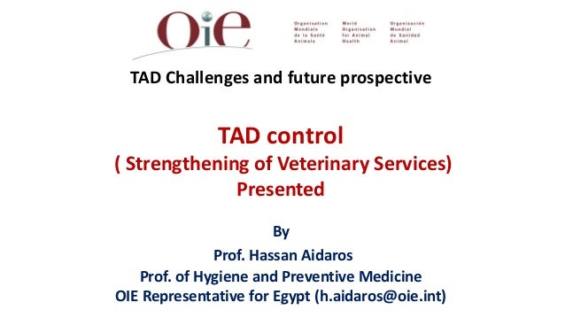 TAD Challenges and future prospective              TAD control( Strengthening of Veterinary Services)              Present...
