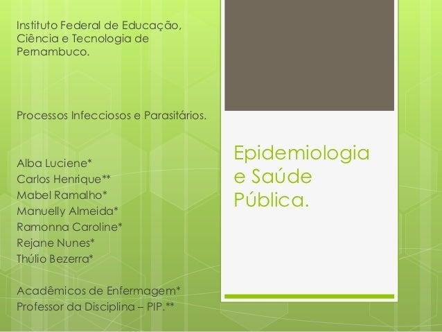 Instituto Federal de Educação,Ciência e Tecnologia dePernambuco.Processos Infecciosos e Parasitários.Alba Luciene*        ...