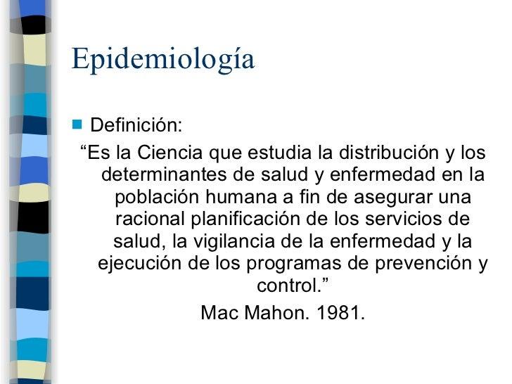"""Epidemiología <ul><li>Definición: </li></ul><ul><li>"""" Es la Ciencia que estudia la distribución y los determinantes de sal..."""