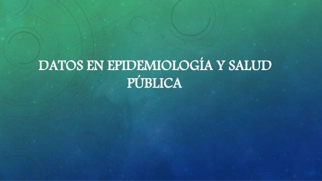 DATOS EN EPIDEMIOLOGÍA Y SALUD PÚBLICA
