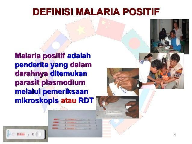DEFINISI MALARIA POSITIFMalaria positif adalahpenderita yang dalamdarahnya ditemukanparasit plasmodiummelalui pemeriksaanm...