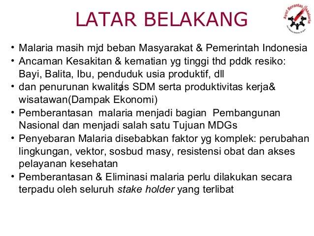 LATAR BELAKANG• Malaria masih mjd beban Masyarakat & Pemerintah Indonesia• Ancaman Kesakitan & kematian yg tinggi thd pddk...