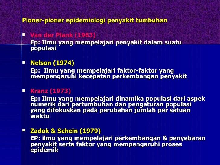 <ul><li>Pioner-pioner epidemiologi penyakit tumbuhan </li></ul><ul><li>Van der Plank (1963) </li></ul><ul><li>Ep: Ilmu yan...