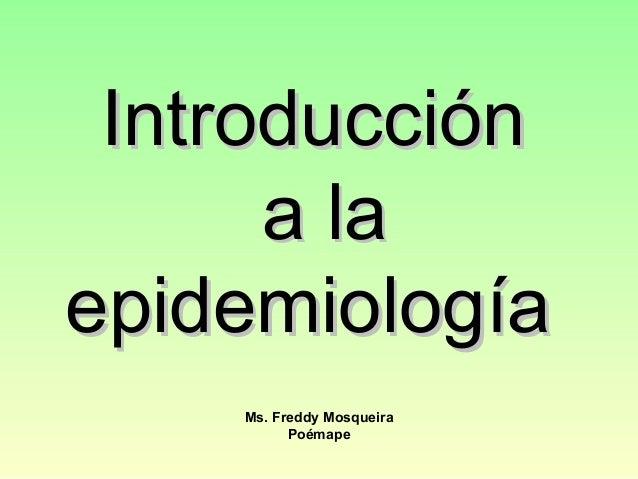 Introducción      a laepidemiología    Ms. Freddy Mosqueira          Poémape