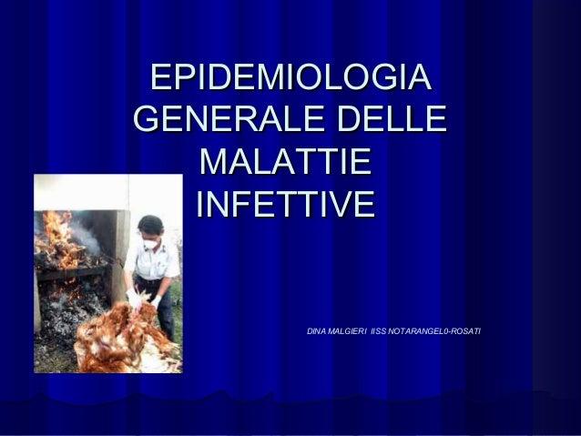 EPIDEMIOLOGIAEPIDEMIOLOGIA GENERALE DELLEGENERALE DELLE MALATTIEMALATTIE INFETTIVEINFETTIVE DINA MALGIERI IISS NOTARANGEL0...
