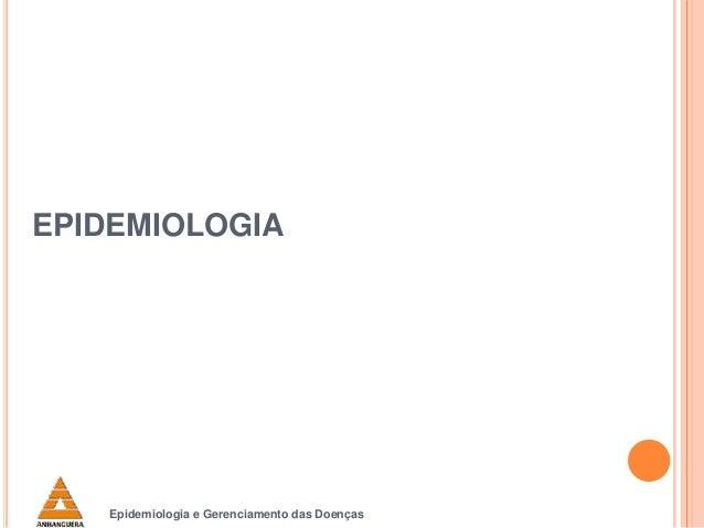 EPIDEMIOLOGIA  Epidemiologia e Gerenciamento das Doenças