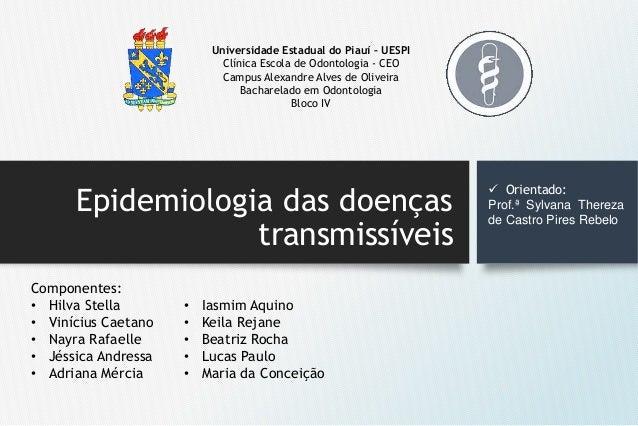 Epidemiologia das doenças transmissíveis Universidade Estadual do Piauí – UESPI Clínica Escola de Odontologia - CEO Campus...