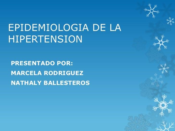EPIDEMIOLOGIA DE LAHIPERTENSIONPRESENTADO POR:MARCELA RODRIGUEZNATHALY BALLESTEROS