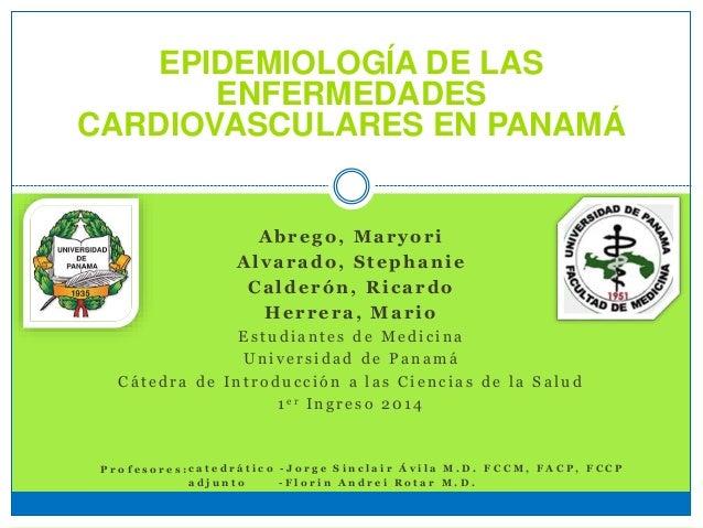 EPIDEMIOLOGÍA DE LAS ENFERMEDADES CARDIOVASCULARES EN PANAMÁ Abrego, Maryori Alvarado, Stephanie Calderón, Ricardo Herrera...