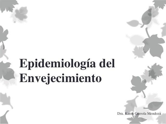 Epidemiología del Envejecimiento Dra. Karen Gurrola Mendoza