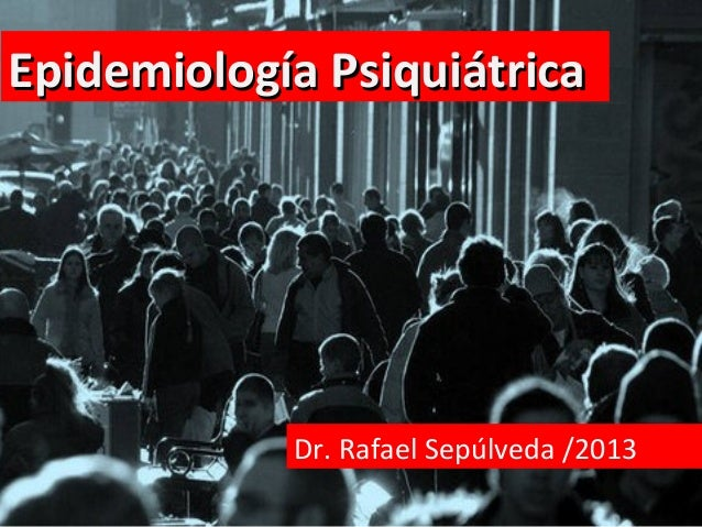 Epidemiología Psiquiátrica  Dr. Rafael Sepúlveda /2013