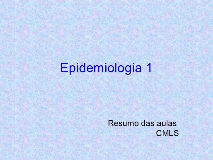 Epidemiologia 1 Resumo das aulas  CMLS