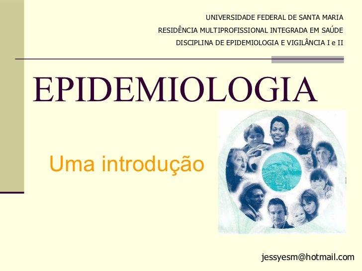 UNIVERSIDADE FEDERAL DE SANTA MARIA         RESIDÊNCIA MULTIPROFISSIONAL INTEGRADA EM SAÚDE             DISCIPLINA DE EPID...