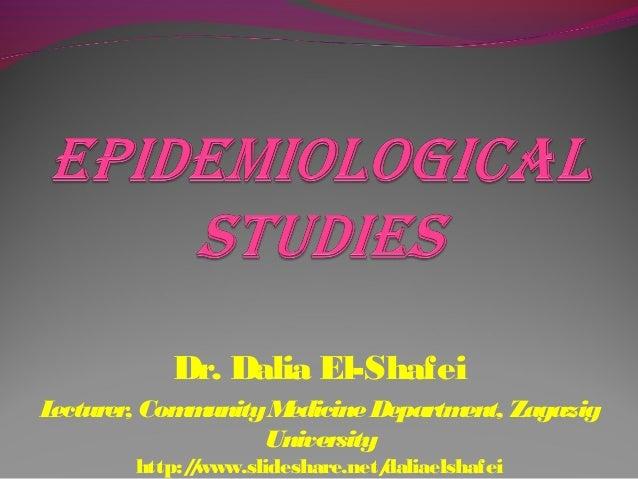Dr. Dalia El-Shafei Lecturer, CommunityMedicineDepartment, Zagazig University http://www.slideshare.net/daliaelshafei